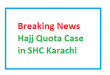 Breaking News Hajj Quota Case in SHC Karachi