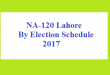NA-120 Lahore By Election Schedule 2017