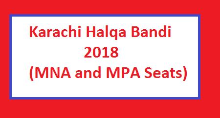 Karachi New Halqa Bandi 2018 - MNA and MPA Seats