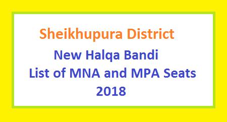 Sheikhupura New Halqa Bandi 2018 - MNA, MPA Seats