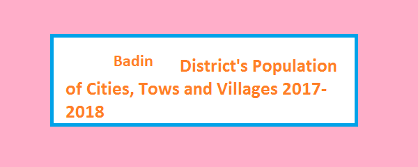 Badin District's Population of Cities, Tows and Villages 2017-2018