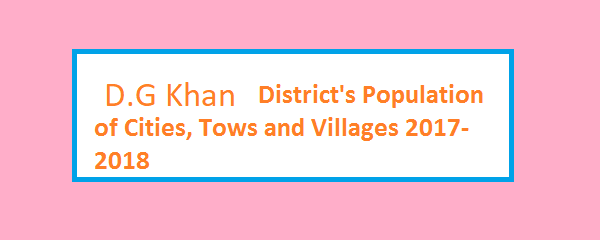 DG khan District's Population of Cities, Tows and Villages 2017-2018