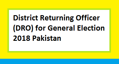 District Returning Officers List (DRO) for General Election 2018