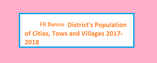 FR Bannu District's Population of Cities, Tows and Villages 2017-2018