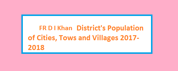 FR D I Khan District's Population of Cities, Tows and Villages 2017-2018