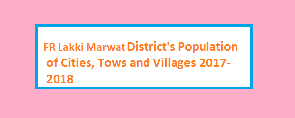 FR Lakki Marwat District's Population of Cities, Tows and Villages 2017-2018