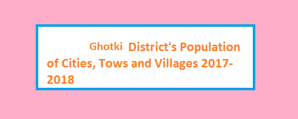 Ghotki District's Population of Cities, Tows and Villages 2017-2018