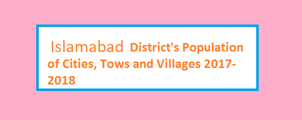 Islamabad District's Population of Cities, Tows and Villages 2017-2018