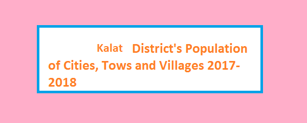 Kalat District's Population of Cities, Tows and Villages 2017-2018