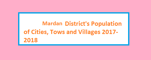 Mardan District's Population of Cities, Tows and Villages 2017-2018