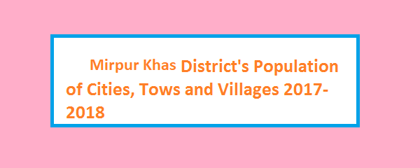 Mirpur Khas District's Population of Cities, Tows and Villages 2017-2018