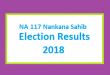 NA 117 Nankana Sahib Election Result 2018 - PMLN PTI PPP Candidate Votes Live Update