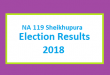 NA 119 Sheikhupura Election Result 2018 - PMLN PTI PPP Candidate Votes Live Update