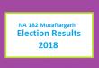 NA 182 Muzaffargarh Election Result 2018 - PMLN PTI PPP Candidate Votes Live Update