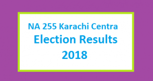 NA 255 Karachi Centra Election Result 2018 - PMLN PTI PPP Candidate Votes Live Update