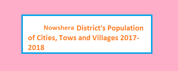 Nowshera District's Population of Cities, Tows and Villages 2017-2018