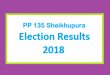 PP 135 Sheikhupura Election Result 2018 - PMLN PTI PPP Candidate Votes Live Update
