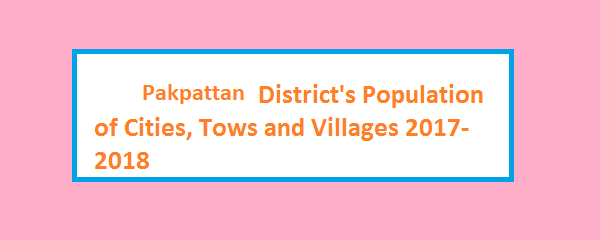 Pakpattan District's Population of Cities, Tows and Villages 2017-2018