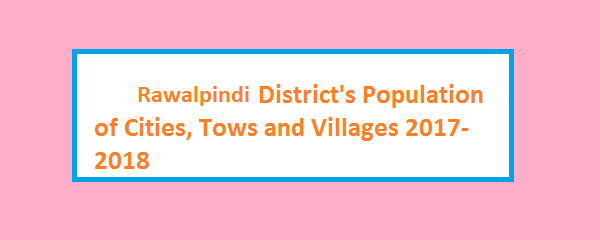 Rawalpindi District – Population of Cities, Towns and Villages 2017-2018