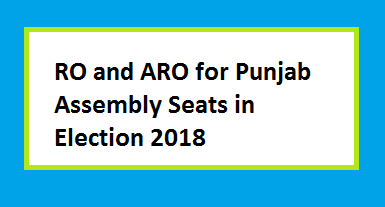 Returning Officers (RO) and Assistant Returning Officers (ARO) in Punjab Assembly Seats for General Election 2018