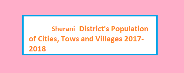 Sherani District's Population of Cities, Tows and Villages 2017-2018