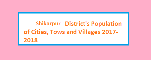Shikarpur District's Population of Cities, Tows and Villages 2017-2018