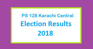 PS 128 Karachi Central Election Result 2018 - PMLN PTI PPP Candidate Votes Live Update