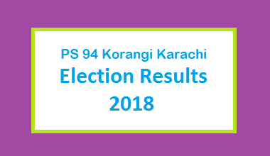 PS 94 Korangi Karachi Election Result 2018 - PMLN PTI PPP Candidate Votes Live Update