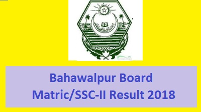 BISE Bahawalpur (Bwp) Board SSC Part II Matric Result 2018 Online - Class 10th Toppers List 2018