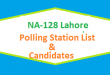 NA 128 Lahore Polling Station Names and List of Candidates for Election 2018
