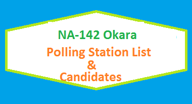NA 142 Okara Polling Station Names and List of Candidates for Election 2018