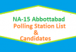 NA 15 Abbottabad Polling Station Names and List of Candidates for Election 2018