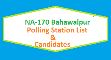 NA 170 Bahawalpur Polling Station Names and List of Candidates for Election 2018
