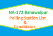 NA 172 Bahawalpur Polling Station Names and List of Candidates for Election 2018