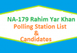 NA 179 Rahim Yar Khan Polling Station Names and List of Candidates for Election 2018
