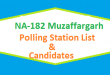 NA 182 Muzaffargarh Polling Station Names and List of Candidates for Election 2018