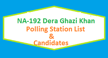 NA 192 Dera Ghazi Khan Polling Station Names and List of Candidates for Election 2018