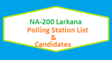 NA 200 Larkana Polling Station Names and List of Candidates for Election 2018
