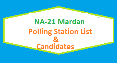 NA 21 Mardan Polling Station Names and List of Candidates for Election 2018