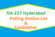 NA 227 Hyderabad Polling Station Names and List of Candidates for Election 2018