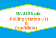 NA 229 Badin Polling Station Names and List of Candidates for Election 2018