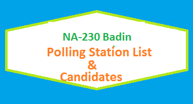 NA 230 Badin Polling Station Names and List of Candidates for Election 2018