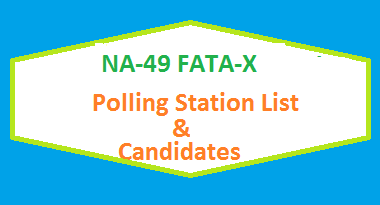 NA 49 FATA-X Polling Station Names and List of Candidates for Election 2018