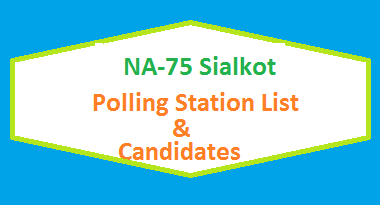 NA 75 Sialkot Polling Station Names and List of Candidates for Election 2018