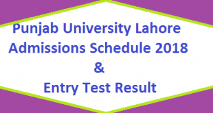 Punjab University (PU) Lahore Admissions Schedule 2018 and Entry Test Results, Merit Lists Detail Online - BS, MA, MSc MS, MPhil, BSc Programs