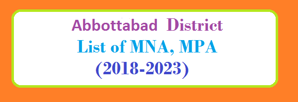 Abbottabad District List of MNA and MPA Assembly Tenure 2018 to 2023
