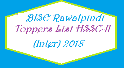 BISE Rawalpindi Toppers List of Position Holders Names HSSC-II FA FSC Exam Result 2018