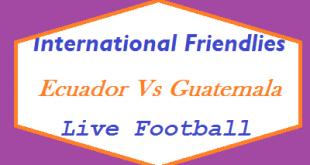 Ecuador Vs Guatemala International Friendlies Match (Wednesday, 12th September 2018) Live Football