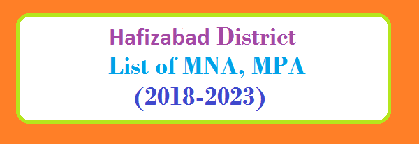 Hafizabad District List of MNA and MPA Assembly Tenure 2018 to 2023