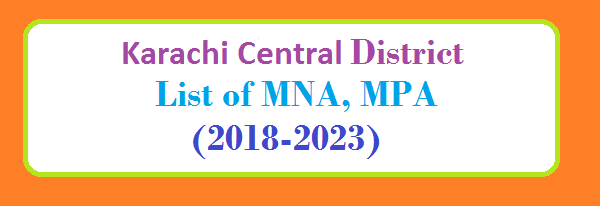 Karachi Central District List of MNA and MPA Assembly Tenure